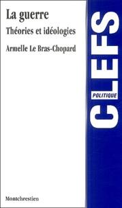 Armelle Le Bras-Chopard - La guerre - Théories et idéologies.