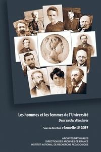 Armelle Le Goff - Les hommes et les femmes de l'Université - Deux siècles d'archives.