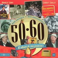 Armelle Leroy et Laurent Chollet - L'album de ma jeunesse 50-60 - Mon enfance, mon adolescence.