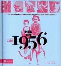 Armelle Leroy et Laurent Chollet - Né en 1956, le livre de ma jeunesse - Tous les souvenirs de mon enfance et de mon adolescence.