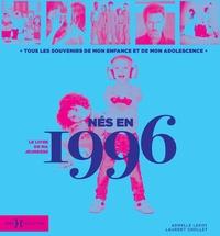 Armelle Leroy et Laurent Chollet - Né en 1996, le livre de ma jeunesse - Tous les souvenirs de mon enfance et de mon adolescence.