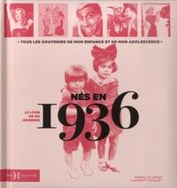 Armelle Leroy et Laurent Chollet - Nés en 1936, le livre de ma jeunesse - Tous les souvenirs de mon enfance et de mon adolescence.