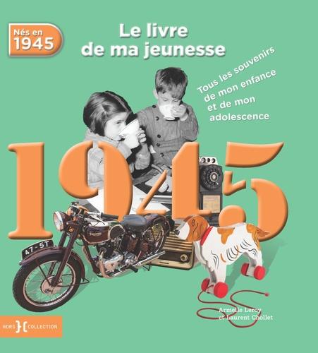 Nes En 1945 Le Livre De Ma Jeunesse Tous Les Souvenirs De Mon Enfance Et De Mon Adolescence Grand Format