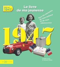 Armelle Leroy et Laurent Chollet - Nés en 1947, le livre de ma jeunesse - Tous les souvenirs de mon enfance et de mon adolescence.