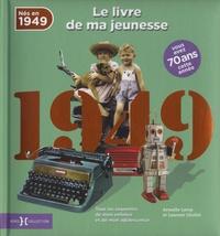Armelle Leroy et Laurent Chollet - Nés en 1949, le livre de ma jeunesse - Tous les souvenirs de mon enfance et de mon adolescence.