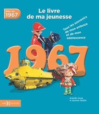 Armelle Leroy et Laurent Chollet - Nés en 1967, le livre de ma jeunesse - Tous les souvenirs de mon enfance et de mon adolescence.