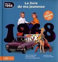 Armelle Leroy et Laurent Chollet - Nés en 1968, le livre de ma jeunesse - Tous les souvenirs de mon enfance et de mon adolescence.