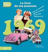 Armelle Leroy et Laurent Chollet - Nés en 1969, le livre de ma jeunesse - Tous les souvenirs de mon enfance et de mon adolescence.
