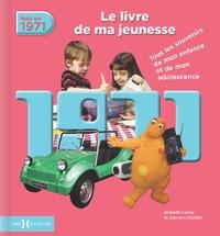 Armelle Leroy et Laurent Chollet - Nés en 1971, le livre de ma jeunesse - Tous les souvenirs de mon enfance et de mon adolescence.