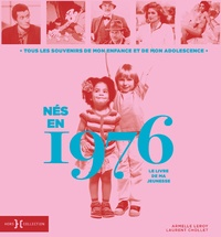 Armelle Leroy et Laurent Chollet - Nés en 1976, le livre de ma jeunesse - Tous les souvenirs de mon enfance et de mon adolescence.