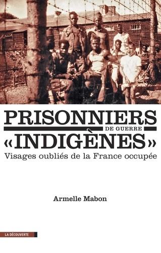 """Prisonniers de guerre """"indigènes"""". Visages oubliés de la France occupée  édition revue et corrigée"""