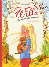 Armelle Modéré - Willa et la passion des animaux Tome 1 : Retour aux sources.
