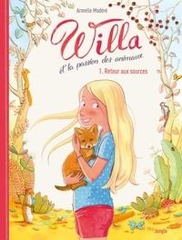 Armelle Modéré - Willa et la passion des animaux - Tome 1 - Retour aux sources.