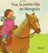 Armelle Modéré - Yua, la petite fille de Mongolie.