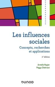 Armelle Nugier et Peggy Chekroun - Les influences sociales - Concepts, recherches et applications.