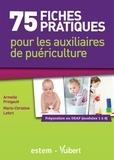 Armelle Pringault - 75 fiches pratiques pour les auxiliaires de puériculture - Préparation au DEAP (Modules 1 à 8).