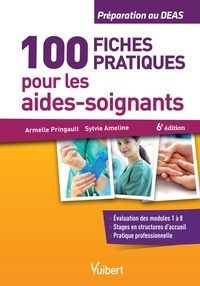 Armelle Pringault et Sylvie Ameline - Les 100 fiches indispensables de l'aide-soignant - Préparation au DEAS. Modules 1 à 8.