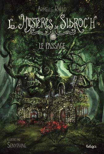 Armelle Raulo - Les mystères de Sidroc'h Tome 1 : Le passage.