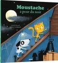 Armelle Renoult et Mélanie Grandgirard - Moustache a peur du noir.