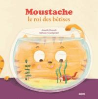 Armelle Renoult et Mélanie Grandgirard - Moustache le roi des bêtises.