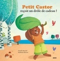 Armelle Renoult et Stéphanie Ronzon - Petit Castor reçoit un drôle de cadeau !.