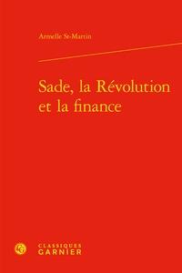 Armelle St-Martin - Sade, la Révolution et la finance.