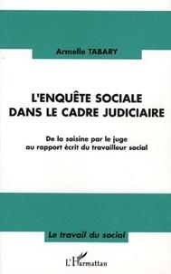 Armelle Tabary - L'enquête sociale dans le cadre judiciaire - De la saisine par le juge au rapport écrit du travailleur social.