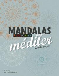 Mandalas à colorier pour méditer - Armelle Troyon |