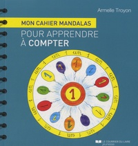 Armelle Troyon - Mon cahier mandalas pour apprendre à compter.