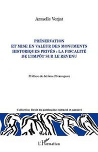 Armelle Verjat - Préservation et mise en valeur des monuments historiques privés : la fiscalité de l'impôt sur le revenu.