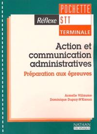 Armelle Villaume et Dominique Dupuy-N'Kaoua - Action et communication administratives Terminale STT - Préparation aux épreuves.