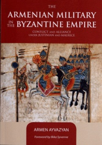 The Armenian Military in the Byzantine Empire - Conflict and Alliance under Justinian and Maurice.pdf