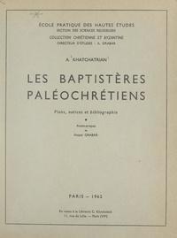 Armen Khatchatrian et André Grabar - Les baptistères paléochrétiens - Plans, notices et bibliographie.