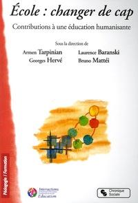 Armen Tarpinian et Georges Herve - Ecoles : changer de cap... - Contributions à une éducation humanisante.