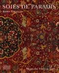Armen Tokatlian - Soies de paradis - Tapis et textiles d'Orient du Musée des Tissus de Lyon.