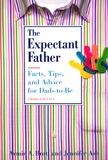 Armin A. Brott et Jennifer Ash - The Expectant Father - Facts, Tips, and Advice for Dads-to-Be.