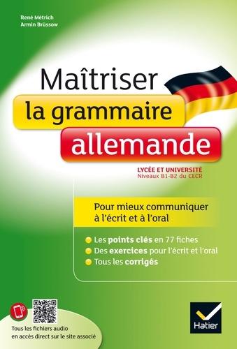 Maîtriser la grammaire allemande à l'écrit et à l'oral. pour mieux communiquer à l écrit et à l oral   Lycée et université (B1-B2)