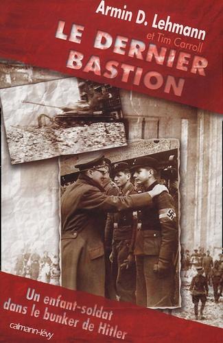 Armin-D Lehmann - Le dernier bastion - Un enfant-soldat dans le bunker de Hitler.