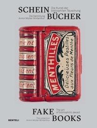 Armin Müller et Bruno Weber - Fake Books - The art of bibliophilic deceit.