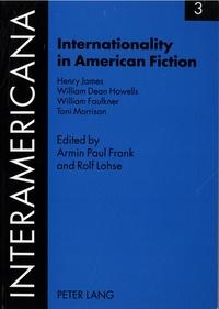 Armin paul Frank et Rolf Lohse - Internationality in American Fiction - Henry James- William Dean Howells- William Faulkner- Toni Morrison.