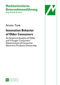 Armin Tank - Innovation Behavior of Older Consumers - An Empirical Analysis of Older and Younger Consumers' Determinants of Consumer Electronic Products Ownership.