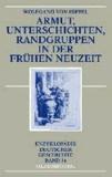 Armut, Unterschichten, Randgruppen in der Frühen Neuzeit.