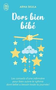 Arna Skula - Dors bien bébé - Les conseils d'une infirmière pour bien suivre le rythme dont bébé a besoin toute la journée !.