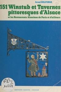 Arnal Delforge et  Collectif - 151 winstub et tavernes pittoresques d'Alsace - Et les restaurants alsaciens de Paris et d'ailleurs.