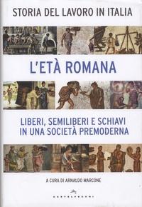 Arnaldo Marcone et Fabio Fabbri - Storia del lavoro in Italia - L'età romana - Liberi, semiliberi e schiavi in una società premoderna.
