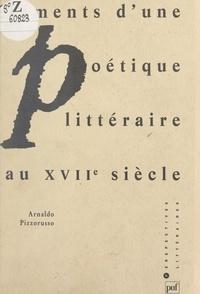 Arnaldo Pizzorusso et Michel Delon - Éléments d'une poétique littéraire au XVIIe siècle.