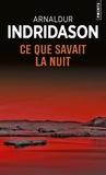 Arnaldur Indridason - Ce que savait la nuit.
