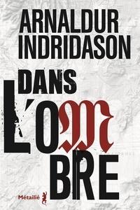 Arnaldur Indridason - Trilogie des ombres Tome 1 : Dans l'ombre.