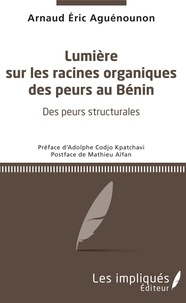 Arnaud Éric Aguénounon - Lumière sur les racines organiques des peurs au Bénin.