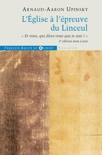 """Arnaud-Aaron Upinsky - L'Eglise à l'épreuve du Linceul - """"Et vous qui dites-vous que je suis ?""""."""